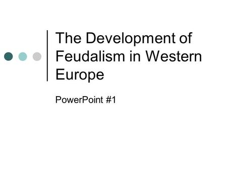 The Development of Feudalism in Western Europe PowerPoint #1.