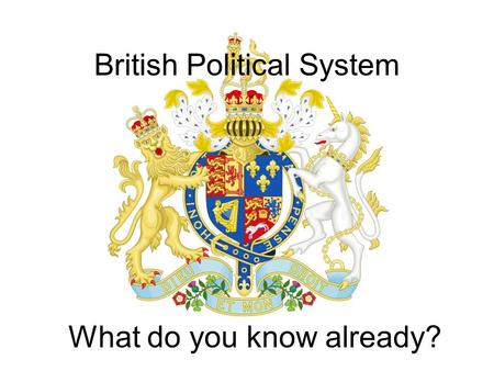 British Political System What do you know already?