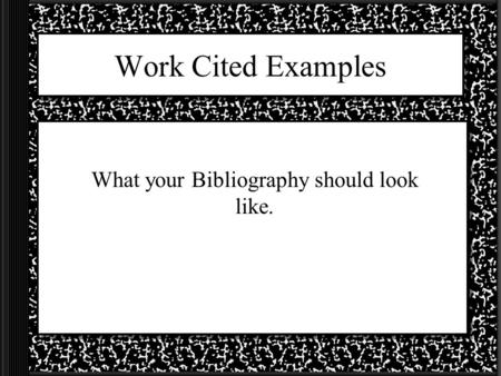 What your Bibliography should look like.
