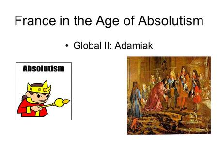 France in the Age of Absolutism Global II: Adamiak.