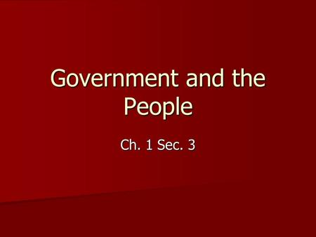 Government and the People Ch. 1 Sec. 3. What is a government? A government is the ruling authority for a community, or society. A government is the ruling.