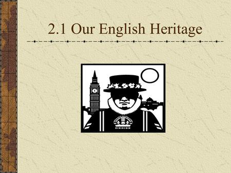 2.1 Our English Heritage. – ruled England - gave nobles ownership and control of land - nobles gave loyalty, tax payments, and military support 1. Monarch.