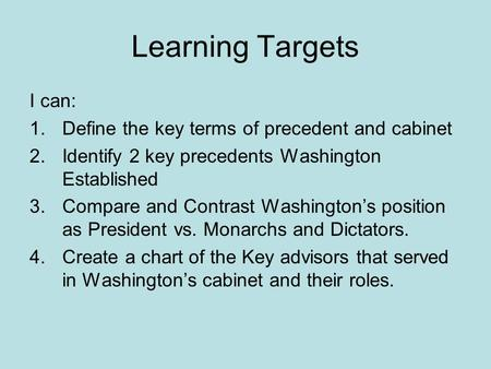 Learning Targets I can: Define the key terms of precedent and cabinet
