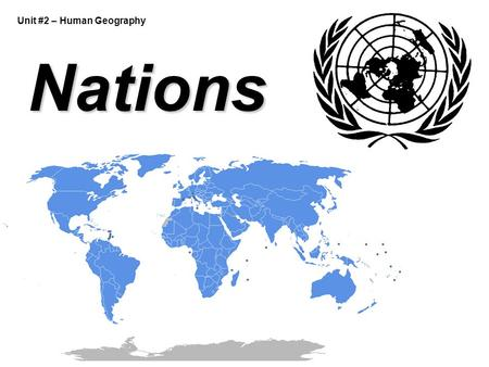 Unit #2 – Human Geography Nations. Dictatorship Types of Government DemocracyMonarchyCommunistTheocracy Government authority is based on the consent of.