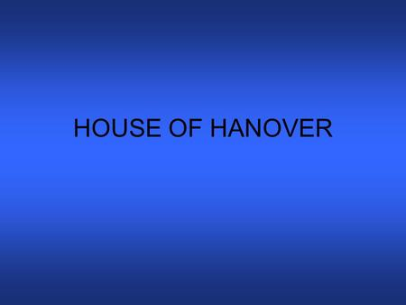 HOUSE OF HANOVER. Succeeded the last Stuart monarch Anne I in 1714. They are descended from Elizabeth, daughter of the Stuart king James I, and her.