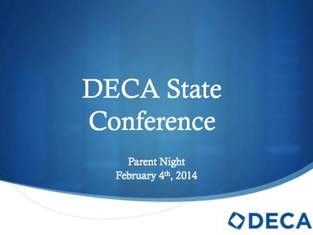 DECA State Conference Parent Night February 4 th, 2014.