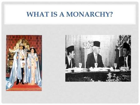 WHAT IS A MONARCHY?. A monarchy is a government with a monarch, a man or woman who is the sole head of state and holds office for life. (Commonly called.