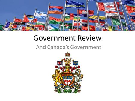 Government Review And Canada's Government. GPS SS6CG1a. Describe the ways government systems distribute power: unitary, confederation, federal. SS6CG1b.