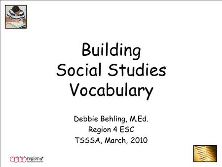 Building Social Studies Vocabulary Debbie Behling, M.Ed. Region 4 ESC TSSSA, March, 2010.