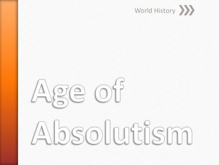 World History Age of Absolutism.