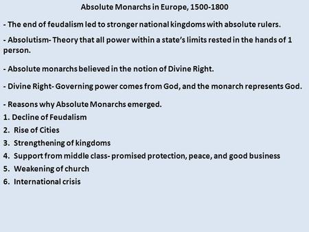Absolute Monarchs in Europe, 1500-1800 - The end of feudalism led to stronger national kingdoms with absolute rulers. - Absolutism- Theory that all power.