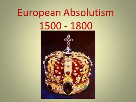 European Absolutism 1500 - 1800.