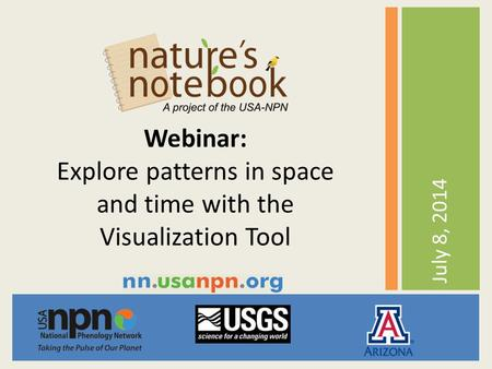 July 8, 2014 Webinar: Explore patterns in space and time with the Visualization Tool.