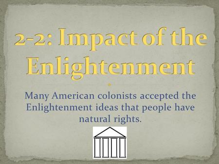 Many American colonists accepted the Enlightenment ideas that people have natural rights.
