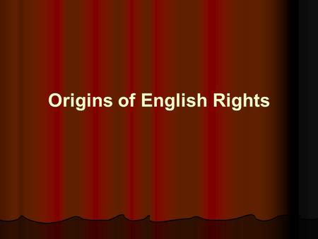 Origins of English Rights. Magna Carta, Petition of Rights, English Bill of Rights.