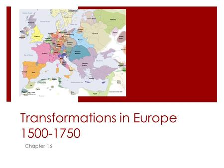 Transformations in Europe 1500-1750 Chapter 16. Culture and Ideas  LEQ  How did the interplay of traditional beliefs and revolutionary ideas influence.