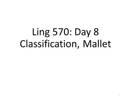 Ling 570: Day 8 Classification, Mallet 1. Roadmap  Open questions?  Quick review of classification  Feature <strong>templates</strong> 2.