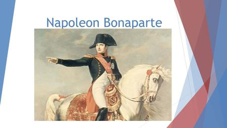 Napoleon Bonaparte. Rise of Napoleon  24 years old is made a general by the Committee of Public Safety  At 26, he becomes commander of French armies.