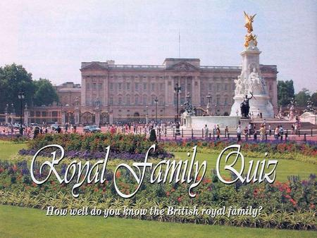 1. What is the family name of the present royal family? a) Smith; b) Tudor; c) Stuart; d) Windsor.