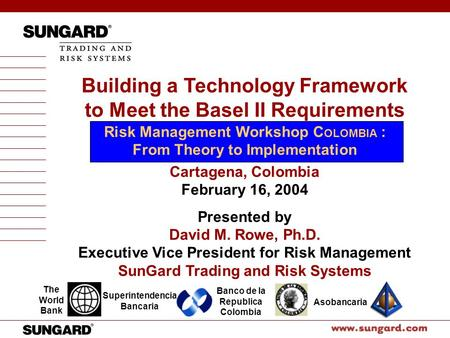 The World Bank Superintendencia Bancaria Banco de la Republica Colombia Asobancaria Building a Technology Framework to Meet the Basel II Requirements Risk.