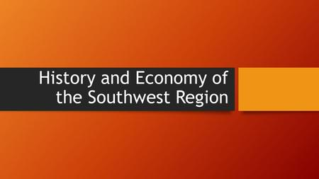 History and Economy of the Southwest Region. How did the environment of the southwest affect the American Indians who lived there? Early cultures adapted.