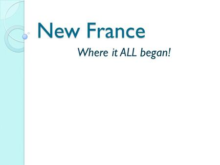 New France Where it ALL began!.