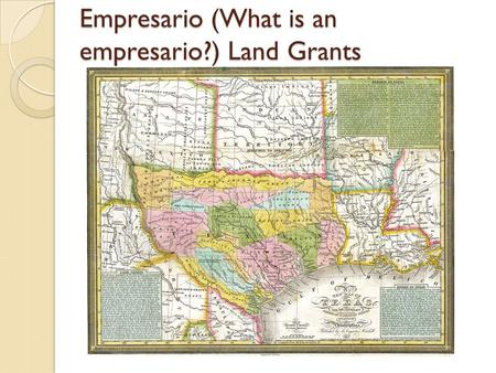 Empresario (What is an empresario?) Land Grants. Purposes for and methods of settlement.