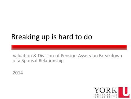Breaking up is hard to do Valuation & Division of Pension Assets on Breakdown of a Spousal Relationship 2014.