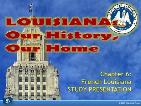 LOUISIANA: Our History, Our Home Chapter 6: French Louisiana