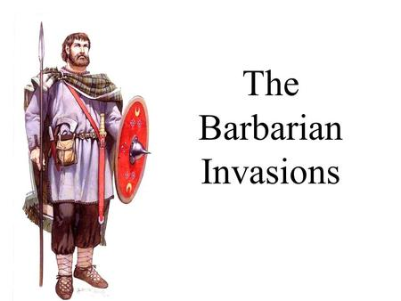 The Barbarian Invasions. Invasion Rome and Persia threatened by nomadic migrations in the 300's. – Rome Huns Germanic peoples Germans take over the Western.