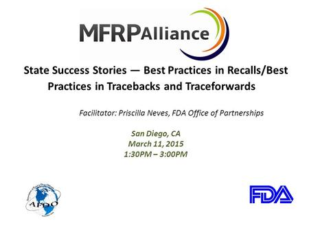 State Success Stories — Best Practices in Recalls/Best Practices in Tracebacks and Traceforwards Facilitator: Priscilla Neves, FDA Office of Partnerships.