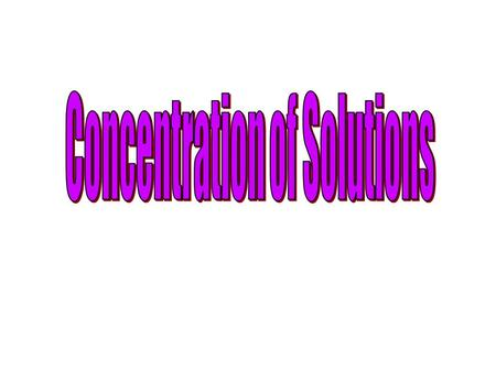 SOLUTIONS & CONCENTRATIONS WHAT IS A SOLUTION ? WHAT IS CONCENTRATION & HOW IS IT MEASURED ?