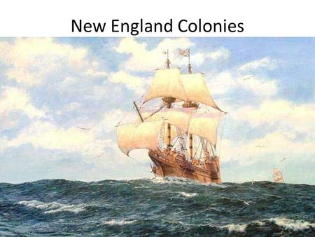 New England Colonies. I. The Pilgrims A.Were separatists splitting from the Church of England 1.Too much like the catholic church. B.Asked Virginia Company.