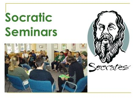 Socratic Seminars. The Goal of Socratic Seminars Fosters active learning  Participants explore and evaluate a text Ideas Issues Values To learn more.