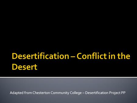 Adapted from Chesterton Community College – Desertification Project PP.