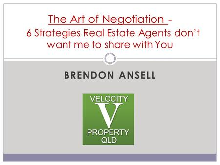 BRENDON ANSELL The Art of Negotiation - 6 Strategies Real Estate Agents don't want me to share with You.