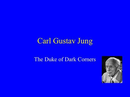 Carl Gustav Jung The Duke of Dark Corners Individuation Is a journey through life towards wholeness/ selfhood <strong>To</strong> reach wholeness one must reconcile the.