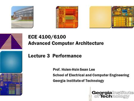 ECE 4100/6100 Advanced Computer Architecture Lecture 3 Performance Prof. Hsien-Hsin Sean Lee School of Electrical and Computer Engineering Georgia Institute.