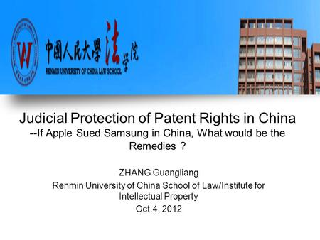 Judicial Protection of Patent Rights in China --If Apple Sued Samsung in China, What would be the Remedies ? ZHANG Guangliang Renmin University of China.