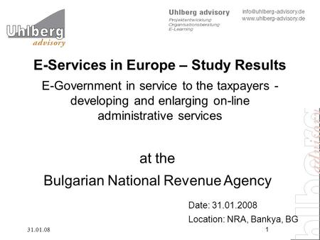 31.01.081 at the Bulgarian National Revenue Agency Date: 31.01.2008 Location: NRA, Bankya, BG E-Services in Europe – Study Results E-Government in service.