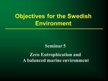 Objectives for the Swedish Environment Seminar 5 Zero Eutrophication and A balanced marine environment.