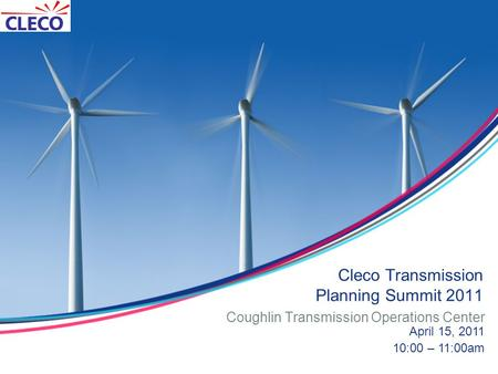 Cleco Transmission Planning Summit 2011 Coughlin Transmission Operations Center April 15, 2011 10:00 – 11:00am.