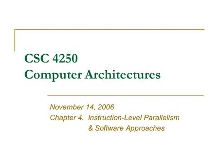 CSC 4250 Computer Architectures November 14, 2006 Chapter 4.Instruction-Level Parallelism & Software Approaches.