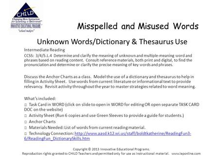 Misspelled and Misused Words Unknown Words/Dictionary & Thesaurus Use Intermediate Reading CCSS: 3/4/5.L.4 Determine and clarify the meaning of unknown.