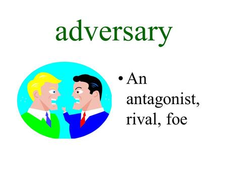 Adversary An antagonist, rival, foe. culinary Related to cooking.