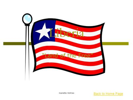 "Jeanette Holmes Liberia ""Land of the Free"" Back to Home Page."