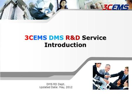 Confidential 3CEMS DMS R&D Service Introduction DMS RD Dept. Updated Date: May, 2012.