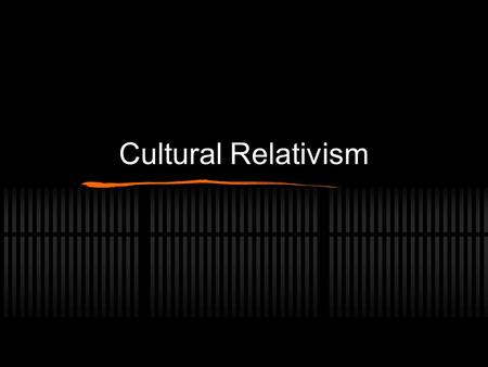 Cultural Relativism. What is cultural relativism? Descriptive vs. normative versions Beneficial effects of cultural relativism Problems with cultural.