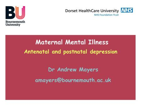 Maternal Mental Illness <strong>Antenatal</strong> and postnatal depression Dr Andrew Mayers
