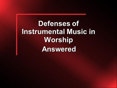 Defenses of Instrumental Music in Worship Answered.